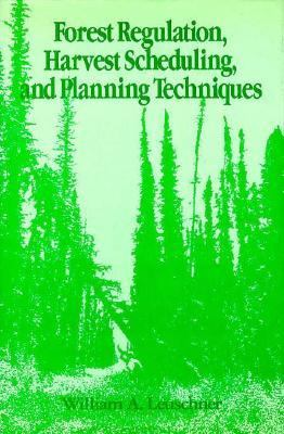 Forest Regulation, Harvest Scheduling, and Planning Techniques 9780471614050