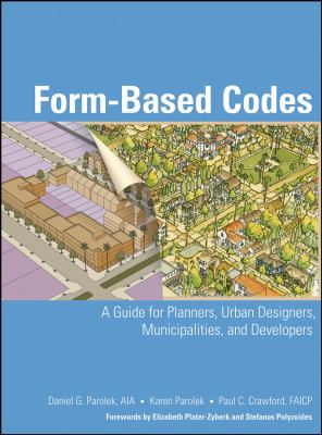 Form-Based Codes: A Guide for Planners, Urban Designers, Municipalities, and Developers 9780470049853