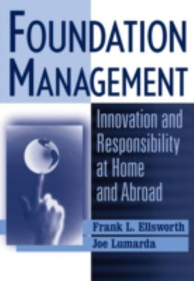 Foundation Management: Innovation and Responsibility at Home and Abroad 9780471269793