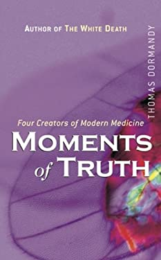 Moments of Truth: Four Creators of Modern Medicine 9780470863213