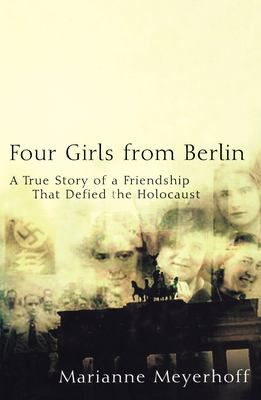 Four Girls from Berlin: A True Story of a Friendship That Defied the Holocaust 9780471224051