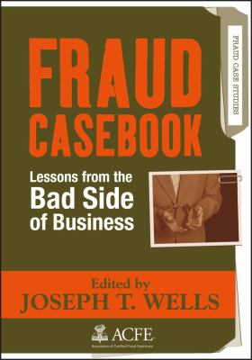 Fraud Casebook: Lessons from the Bad Side of Business 9780470134689