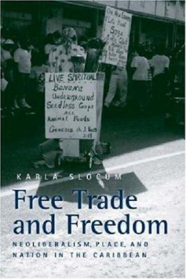 Free Trade and Freedom: Neoliberalism, Place, and Nation in the Caribbean 9780472069354