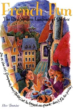 French Fun: The Real Spoken Language of Qubec 9780471641384