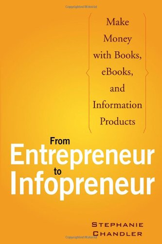 From Entrepreneur to Infopreneur: Make Money with Books, E-Books, and Information Products 9780470050866