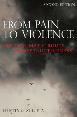From Pain to Violence : The Traumatic Roots of Destructiveness - 2nd Edition