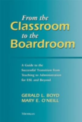 From the Classroom to the Boardroom: A Guide to the Successful Transition from Teaching to Administration for ESL and Beyond 9780472030699