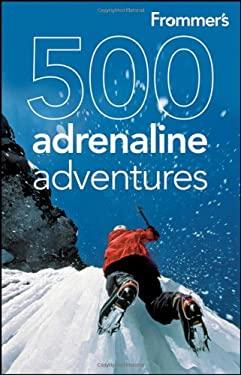 Frommer's 500 Adrenaline Adventures 9780470528037