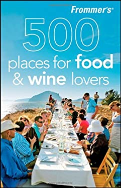 Frommer's 500 Places for Food & Wine Lovers 9780470287750