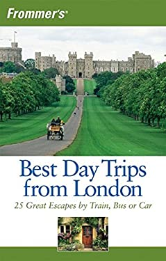 Frommer's Best Day Trips from London: 25 Great Escapes by Train, Bus or Car 9780470181959