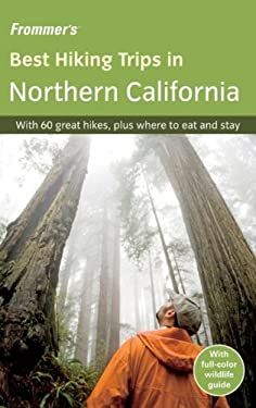 Frommer's Best Hiking Trips in Northern California 9780470159910