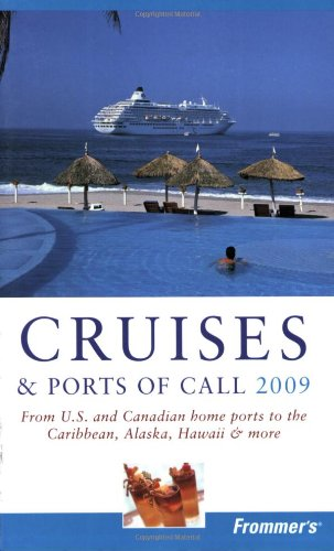 Frommer's Cruises & Ports of Call: From U.S. and Canadian Home Ports to the Caribbean, Alaska, Hawaii & More 9780470308769