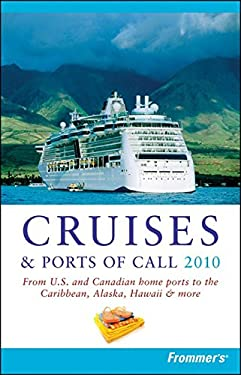 Frommer's Cruises & Ports of Call: From U.S. and Canadian Home Ports to the Caribbean, Alaska, Hawaii & More 9780470497357