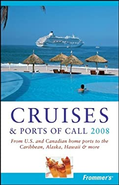 Frommer's Cruises & Ports of Call: From U.S. & Canadian Home Ports to the Caribbean, Alaska, Hawaii & More 9780470137352