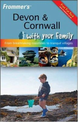 Frommer's Devon & Cornwall with Your Family: From Breathtaking Coastlines to Tranquil Villages 9780470518946