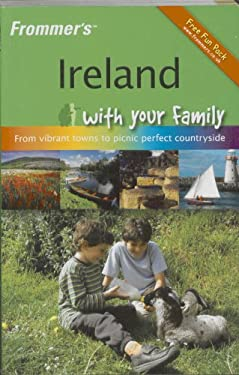 Frommer's Ireland with Your Family: From Vibrant Towns to Picnic Perfect Countryside 9780470518786