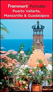 Frommer's Portable Puerto Vallarta, Manzanillo & Guadalajara 9780470487228