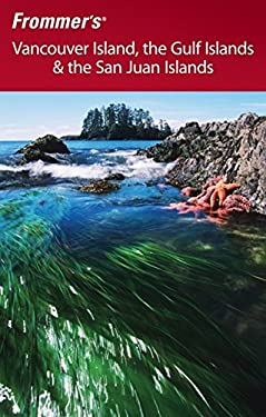 Frommer's Vancouver Island, the Gulf Islands & the San Juan Islands 9780470839782