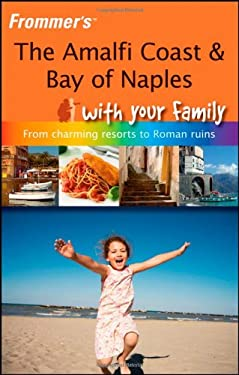 Frommer's the Amalfi Coast & Bay of Naples with Your Family: From Charming Resorts to Roman Ruins