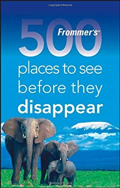 Frommers 500 Places to See Before They Disappear 9780470189863