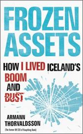 Frozen Assets: How I Lived Iceland's Boom and Bust 1532870