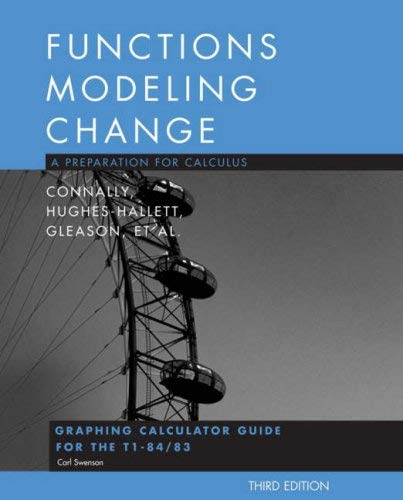 Functions Modeling Change: A Preparation for Calculus: Graphing Calculator Guide for the T1-84/83 9780470105580