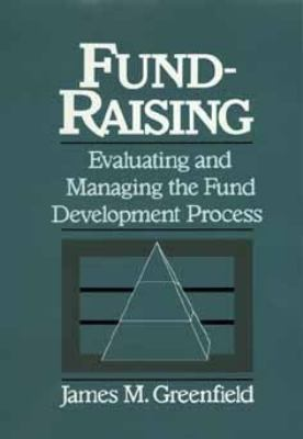 Fund-Raising: Evaluating and Managing the Fund Development Process 9780471531401