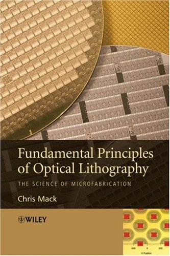 Fundamental Principles of Optical Lithography: The Science of Microfabrication 9780470727300