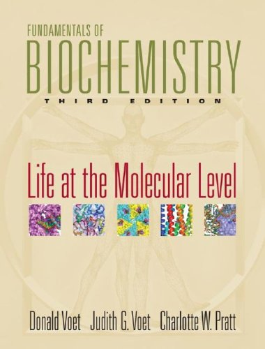 Fundamentals of Biochemistry: Life at the Molecular Level 9780470129302