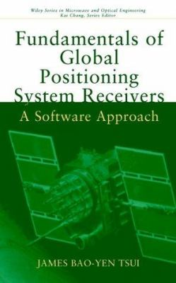 Fundamentals of Global Positioning System Receivers: A Software Approach 9780471381549