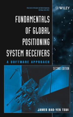 Fundamentals of Global Positioning System Receivers: A Software Approach 9780471706472