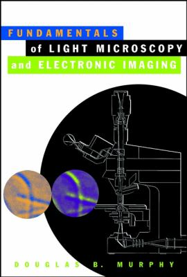 Fundamentals of Light Microscopy and Electronic Imaging 9780471253914
