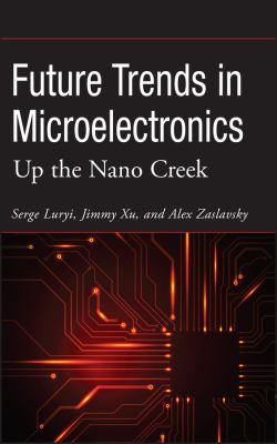 Future Trends in Microelectronics: Up the Nano Creek 9780470081464