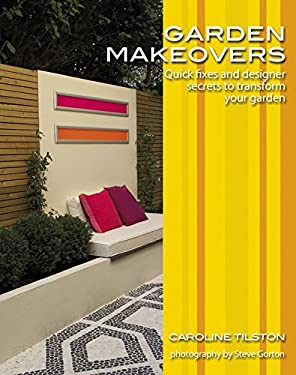 Garden Makeovers: Quick Fixes and Designer Secrets to Transform Your Garden 9780470517628