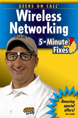 Geeks on Call Wireless Networking 5-Minute Fixes 9780471779889