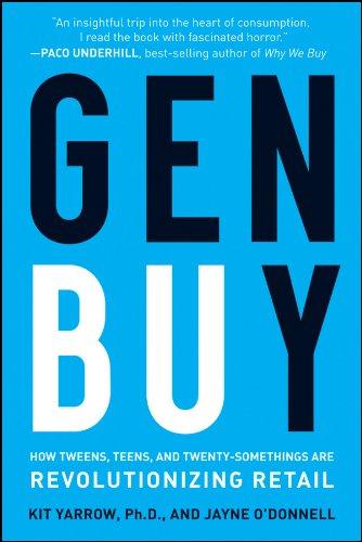 Gen Buy: How Tweens, Teens, and Twenty-Somethings Are Revolutionizing Retail 9780470400913