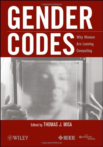 Gender Codes: Why Women Are Leaving Computing 9780470597194