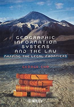 Geographic Information Systems and the Law: Mapping the Legal Frontiers