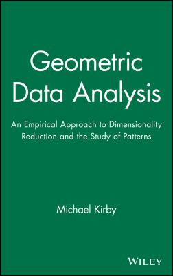 Geometric Data Analysis: An Empirical Approach to Dimensionality Reduction and the Study of Patterns 9780471239291