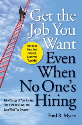 Get the Job You Want, Even When No One's Hiring: Take Charge of Your Career, Find a Job You Love, and Earn What You Deserve! 9780470457412
