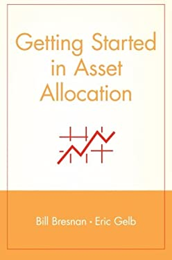 Getting Started in Asset Allocation: Comprehensive Coverage Completely Up-To-Date 9780471326847
