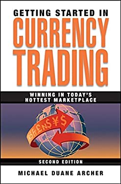 Getting Started in Currency Trading: Winning in Today's Hottest Marketplace 9780470267776
