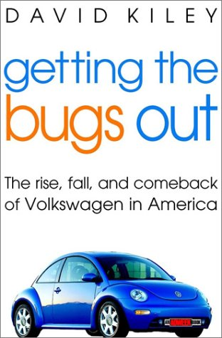 Getting the Bugs Out: The Rise, Fall, & Comeback of Volkswagen in America 9780471403937