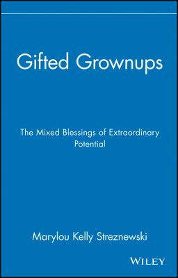 Gifted Grownups: The Mixed Blessings of Extraordinary Potential 9780471295808