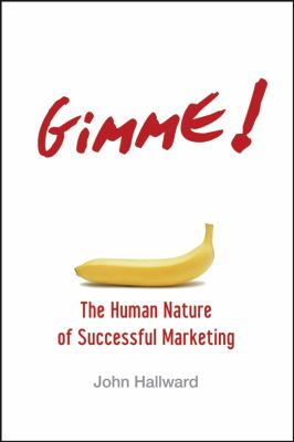 Gimme! the Human Nature of Successful Marketing 9780470100295