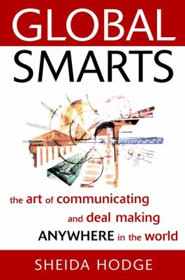Global Smarts: The Art of Communicating and Deal Making Anywhere in the World 9780471382461