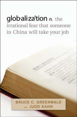 Globalization: The Irrational Fear That Someone in China Will Take Your Job 9780470169636