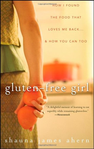 Gluten-Free Girl: How I Found the Food That Loves Me Back... & How You Can, Too 9780470411643