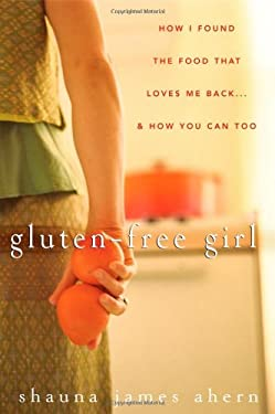 Gluten-Free Girl : How I Found the Food That Loves Me Back... and How You Can Too