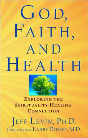 God, Faith, and Health: Exploring the Spirituality-Healing Connection 9780471218937
